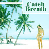 Catch Breath – Ibiza Lounge, Sounds of Sea, Beach Chill, Deep Relaxation, Ethnic Music, Chillout Music, Summertime von Chill Out