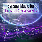 Sensual Music for Long Dreaming – Calm Down & Relax, Sleeping Hours, Healing Waves, True Relaxation von Soothing Sounds