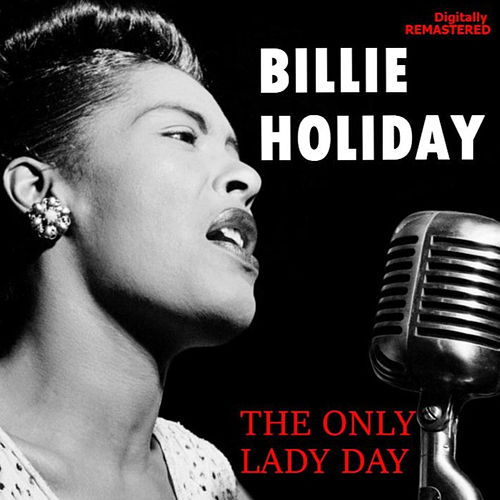 The Only Lady Day (Remastered) by Billie Holiday