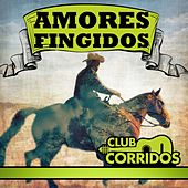 Club Corridos Presenta: Amores Fingidos by Various Artists