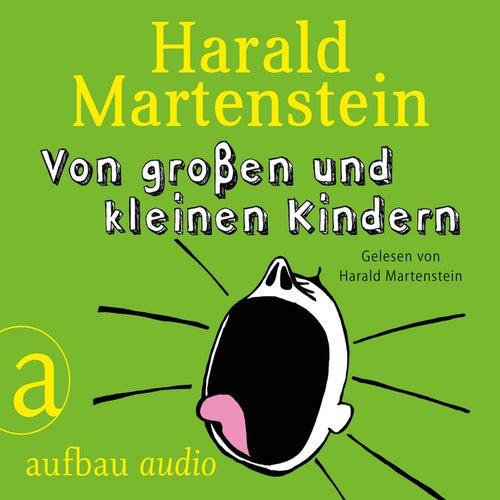 Von großen und kleinen Kindern von Harald Martenstein