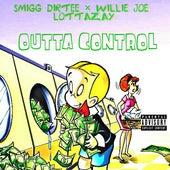 Outta Control (feat. Willie Joe & LottaZay) by Smigg Dirtee
