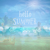 Hello Summer Chill Lounge by Various Artists