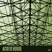 Acid Is House, Vol. 2 by Various Artists