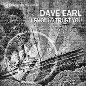 I Should Trust You by Dave Earl
