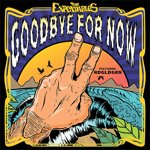 Goodbye for Now by The Expendables