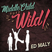 Middle Child Goes Wild! by Ed Maly