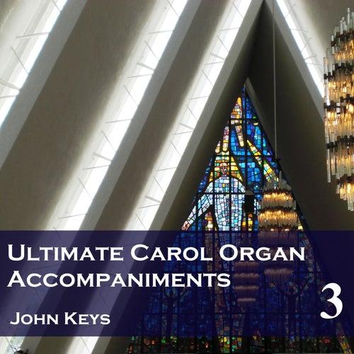 Ultimate Carol Organ Accompaniments, Vol. 3 by John Keys