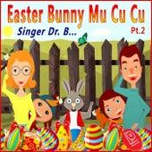 Easter Bunny Mu Cu Cu, Pt. 2 by Singer Dr. B...
