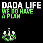 We Do Have a Plan de Dada Life