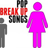 Pop Break up Songs by Various Artists