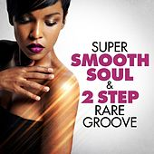Super Smooth Soul & 2 Step Rare Groove von Various Artists