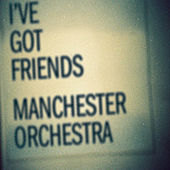 I've Got Friends by Manchester Orchestra