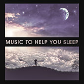 Music to Help You Sleep – Deep Restful Sleeping, Calming and Soothing Sounds, Anti Stress, Insomnia Help, Yoga, Spa, Evening Meditation by Various Artists