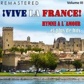 ¡Vive la France!, Vol. 3 - Hymne a l'amour... et plus de hits (Remastered) by Various Artists