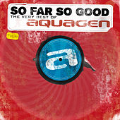 So Far So Good (The Very Best Of) van Aquagen