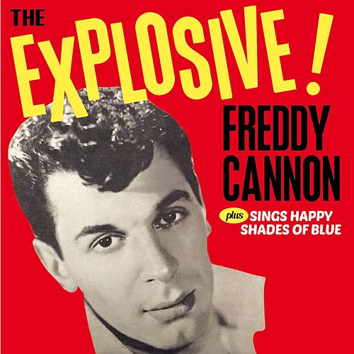 The Explosive! Freddy Cannon + Sings Happy Shades of Blue (Bonus Track Version) by Freddy Cannon