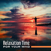 Relaxation Time for Your Mind – Reiki Music, Training Yoga, Harmony & Calmness, Tibetan Sounds, Peaceful Music to Rest, Meditation Music by Chakra's Dream
