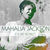It Is No Secrect by Mahalia Jackson