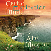 Celtic Meditation Music by Aine Minogue