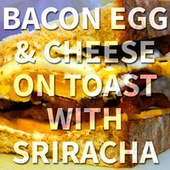 Bacon Egg & Cheese on Toast with Sriracha by Psychostick
