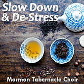 Slow Down & De-Stress de The Mormon Tabernacle Choir
