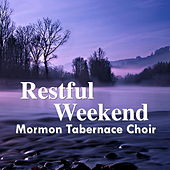 Restful Weekend de The Mormon Tabernacle Choir