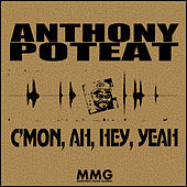 C'Mon, Ah, Hey, Yeah de Anthony Poteat