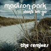 Don't Let Go - The Remixes by Madison Park