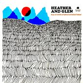 Heather and Glen - Songs and Melodies of Highland and Lowland Scotland by Various Artists