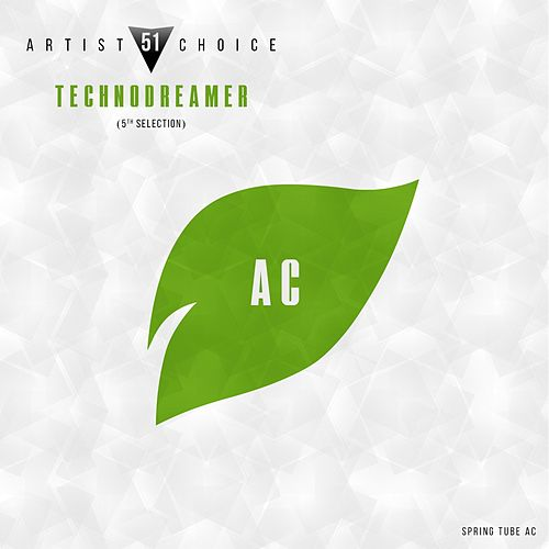 Artist Choice 051. Technodreamer (5th Selection) by Various Artists