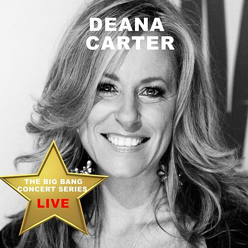 Big Bang Concert Series: Deana Carter (Live) by Deana Carter