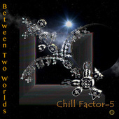 Between Two Worlds by Chill Factor 5