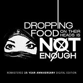 Dropping Food on Their Heads Is Not Enough by Various Artists