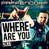 Where Are You 2K17 by Paffendorf
