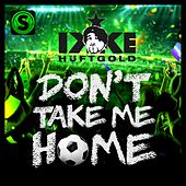 Don't Take Me Home by Ikke Hüftgold