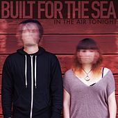 In the Air Tonight by Built for the Sea