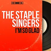 I'm so Glad (Mono Version) by The Staple Singers