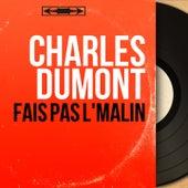 Fais pas l'malin (Mono Version) de Charles Dumont