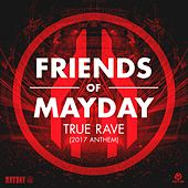 True Rave (2017 Anthem) by Friends Of Mayday