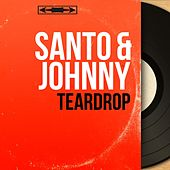 Teardrop (Mono Version) di Santo and Johnny