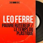 Pauvre Rutebeuf / Le temps du plastique (Mono Version) de Leo Ferre