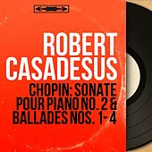 Chopin: Sonate pour piano No. 2 & Ballades Nos. 1 - 4 (Mono Version) de Robert Casadesus