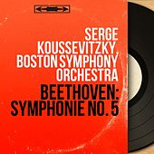 Beethoven: Symphonie No. 5 (Mono Version) by Serge Koussevitzky