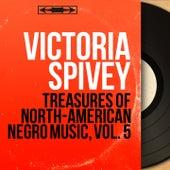 Treasures of North-American Negro Music, Vol. 5 (Recorded in 1927, Mono Version) by Victoria Spivey
