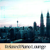 Relaxed Piano Lounge – Relaxing Jazz, Calming Instrumental Piano Songs, Smooth Jazz for Restaurant, Dinner by Relaxing Instrumental Jazz Ensemble