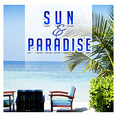 Sun & Paradise – Best Chill Out Music 2017, Beach Party Night, Deep Chill, Summertime, Sunset, Total Rest von Ibiza Chill Out