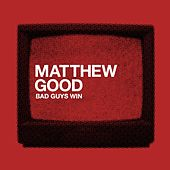 Bad Guys Win by Matthew Good