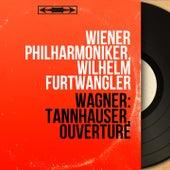 Wagner: Tannhäuser, ouverture (Mono Version) by Wilhelm Furtwängler