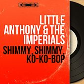 Shimmy, Shimmy, Ko-Ko-Bop (Mono Version) by Little Anthony and the Imperials